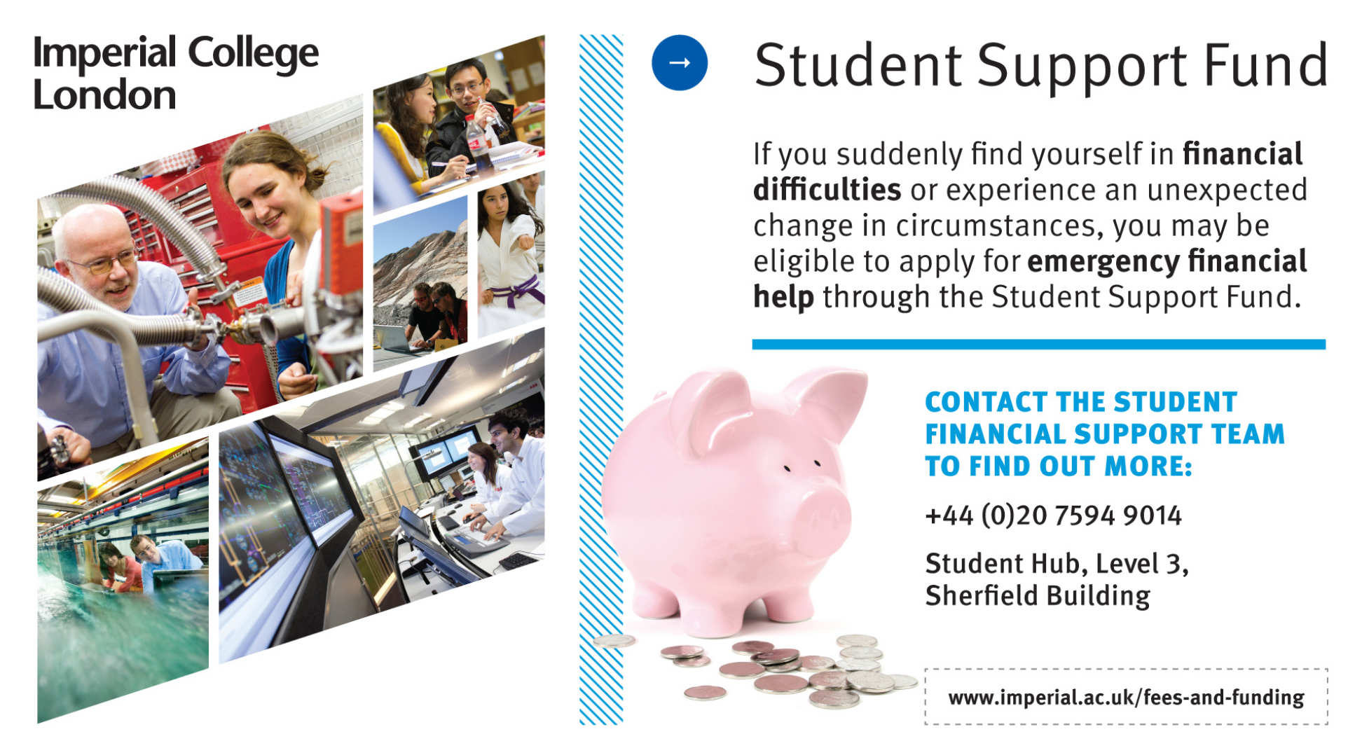 If you suddenly find yourself in financial difficulties or experience an unexpected change in circumstances, you may be eligible to apply for emergency financial help through the Student Support fund.