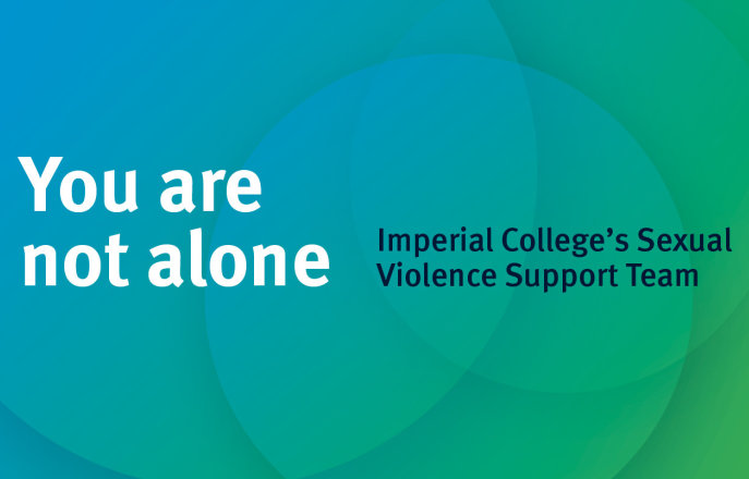 You are not alone, Imperial College's Sexual Violence Support Team