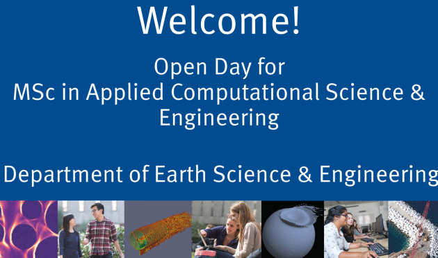 Welcome - Open Day for MSc Applied Computational Science & Engineering, Department of Earth Science and Engineering