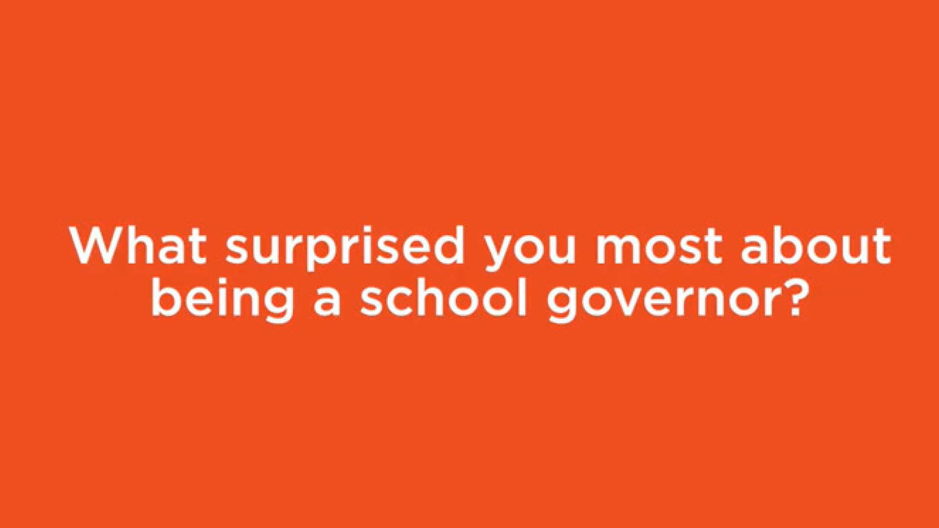 Waht surprised you most about being a School Governor