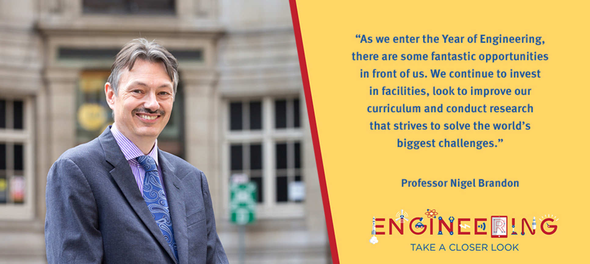"Nigel Brandon: ""As we enter the Year of Engineering, there are some fantastic opportunities in front of us. We continue to invest in facilities, look to improve our curriculum and conduct research that strives to solve the world's biggest challenges."""