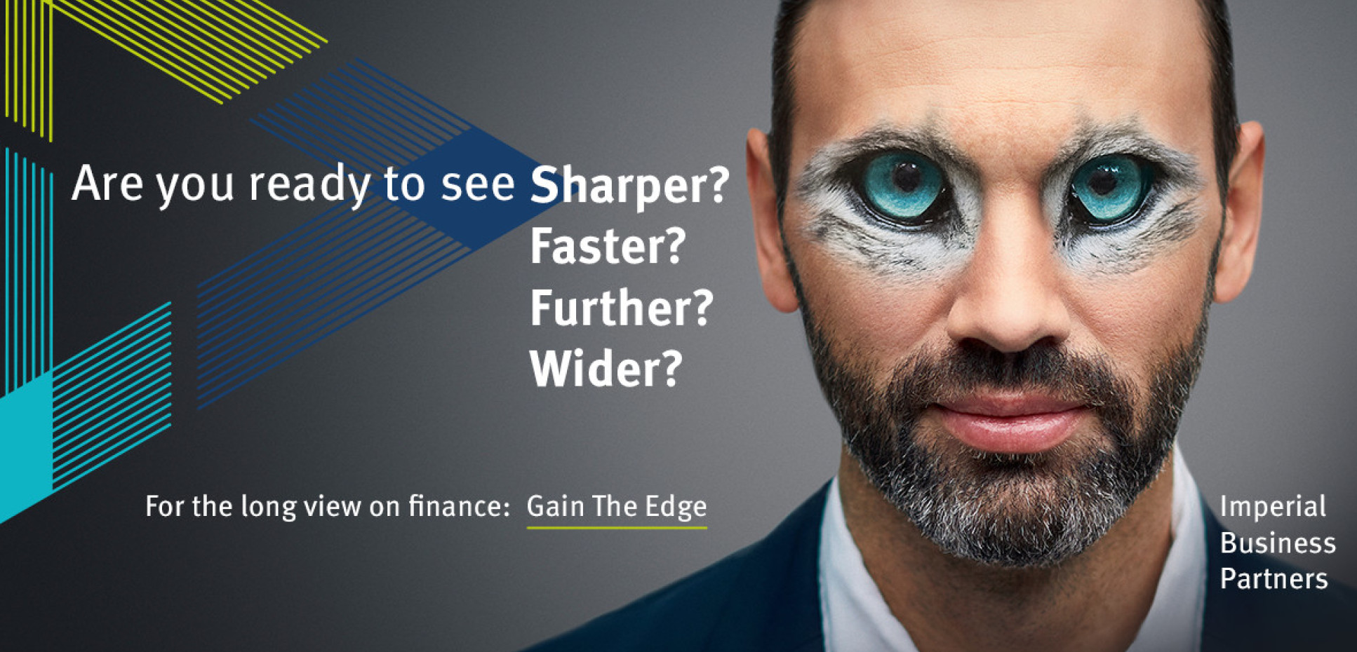 Are you ready to see Sharper? Faster? Further? Wider? For the long view on finance: Gain the Edge. Imperial Business Partners. Main with animal eyes, to represent instincts.